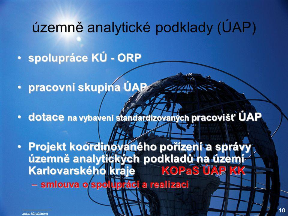 Jana Kaválková 10 územně analytické podklady (ÚAP) spolupráce KÚ - ORPspolupráce KÚ - ORP pracovní skupina ÚAPpracovní skupina ÚAP dotace na vybavení standardizovaných pracovišť ÚAPdotace na vybavení standardizovaných pracovišť ÚAP Projekt koordinovaného pořízení a správy územně analytických podkladů na území Karlovarského kraje KOPaS ÚAP KKProjekt koordinovaného pořízení a správy územně analytických podkladů na území Karlovarského kraje KOPaS ÚAP KK –smlouva o spolupráci a realizaci