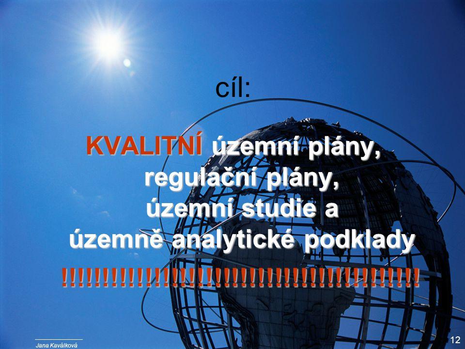 Jana Kaválková 12 cíl: KVALITNÍ územní plány, regulační plány, územní studie a územně analytické podklady !!!!!!!!!!!!!!!!!!!!!!!!!!!!!!!!!!!!!!!!!!