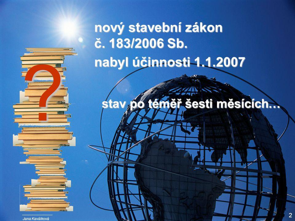 Jana Kaválková 2 . nový stavební zákon č. 183/2006 Sb.