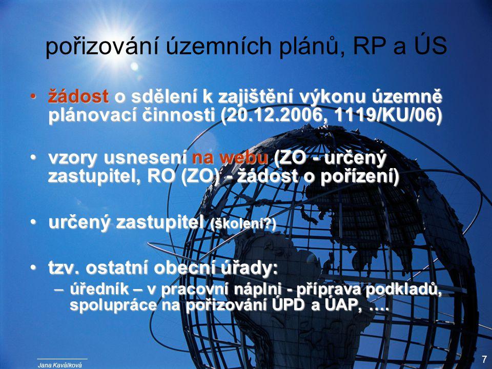 Jana Kaválková 7 žádost o sdělení k zajištění výkonu územně plánovací činnosti (20.12.2006, 1119/KU/06)žádost o sdělení k zajištění výkonu územně plánovací činnosti (20.12.2006, 1119/KU/06) vzory usnesení na webu (ZO - určený zastupitel, RO (ZO) - žádost o pořízení)vzory usnesení na webu (ZO - určený zastupitel, RO (ZO) - žádost o pořízení) určený zastupitel (školení )určený zastupitel (školení ) tzv.