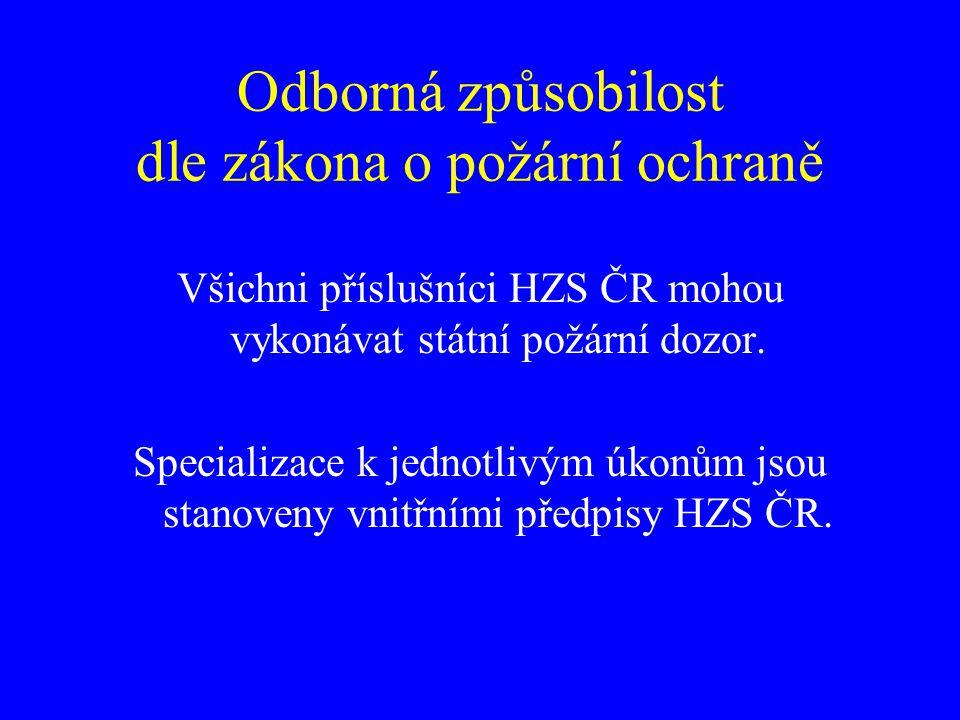 Odborná způsobilost dle zákona o požární ochraně Všichni příslušníci HZS ČR mohou vykonávat státní požární dozor. Specializace k jednotlivým úkonům js