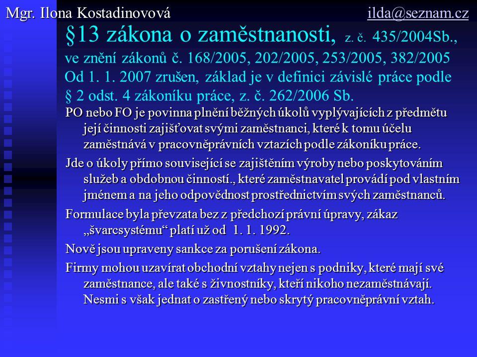 §13 zákona o zaměstnanosti, z. č. 435/2004Sb., ve znění zákonů č. 168/2005, 202/2005, 253/2005, 382/2005 Od 1. 1. 2007 zrušen, základ je v definici zá