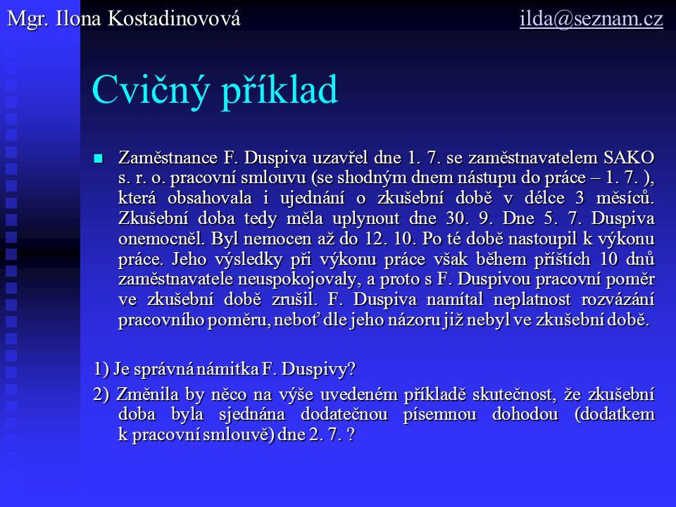 Cvičný příklad Zaměstnance F. Duspiva uzavřel dne 1. 7. se zaměstnavatelem SAKO s. r. o. pracovní smlouvu (se shodným dnem nástupu do práce – 1. 7. ),