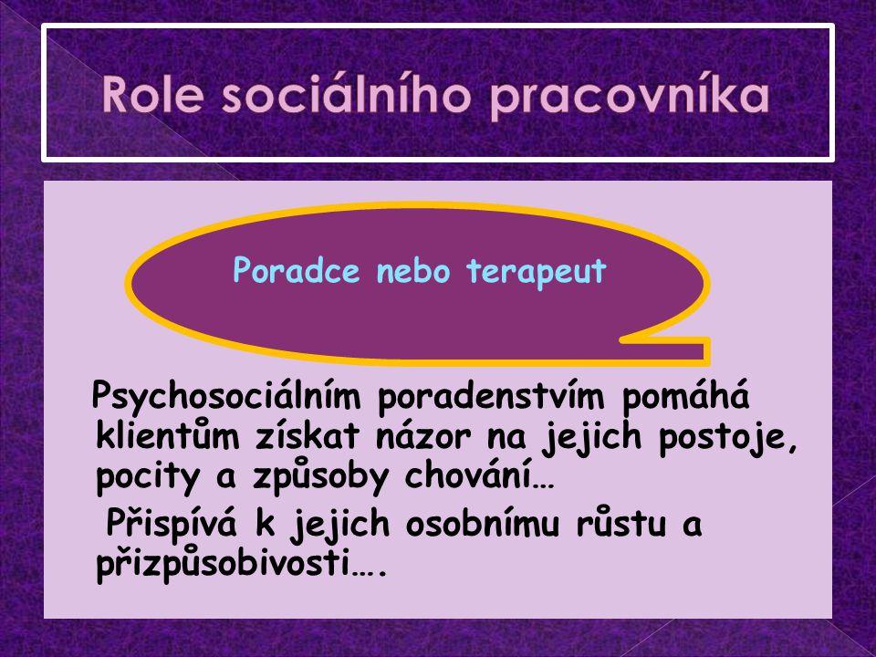 Psychosociálním poradenstvím pomáhá klientům získat názor na jejich postoje, pocity a způsoby chování… Přispívá k jejich osobnímu růstu a přizpůsobivosti….