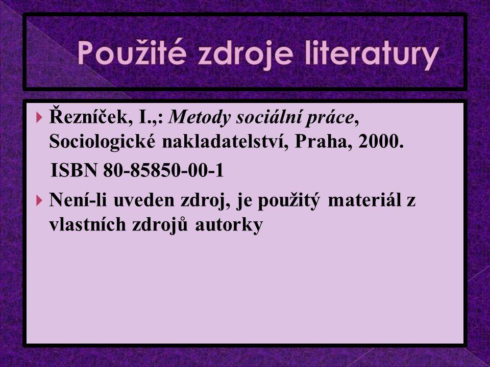  Řezníček, I.,: Metody sociální práce, Sociologické nakladatelství, Praha, 2000.
