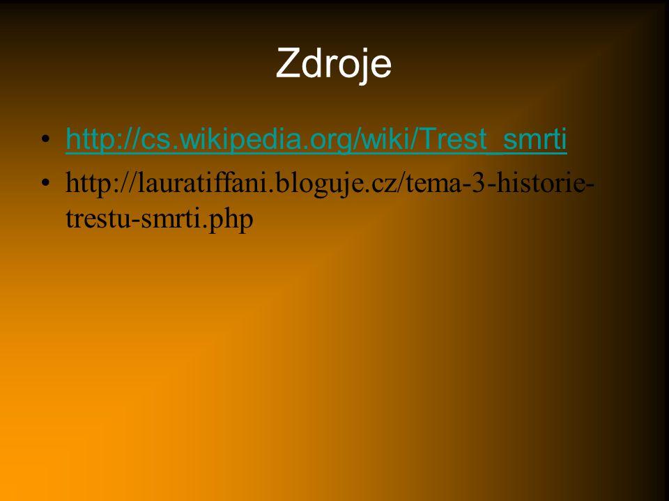 Zdroje http://cs.wikipedia.org/wiki/Trest_smrti http://lauratiffani.bloguje.cz/tema-3-historie- trestu-smrti.php