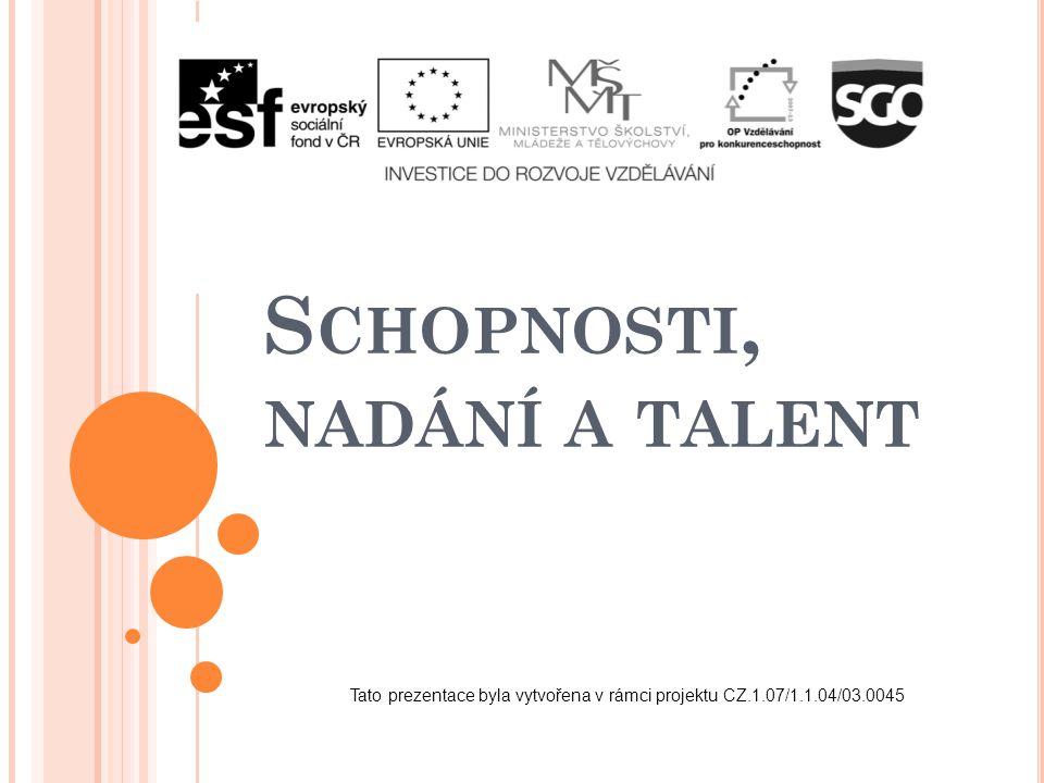 S CHOPNOSTI, NADÁNÍ A TALENT Tato prezentace byla vytvořena v rámci projektu CZ.1.07/1.1.04/03.0045