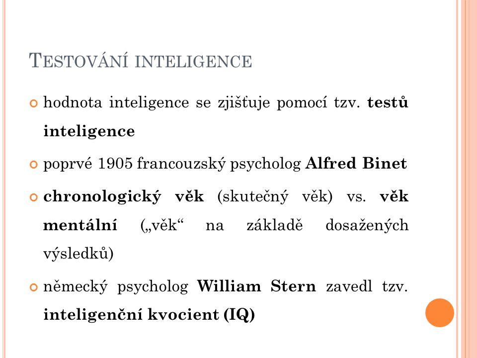 T ESTOVÁNÍ INTELIGENCE hodnota inteligence se zjišťuje pomocí tzv.