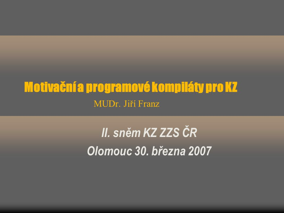 Motivační a programové kompiláty pro KZ MUDr. Jiří Franz II. sněm KZ ZZS ČR Olomouc 30. března 2007