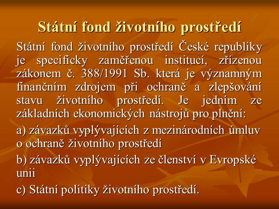 Státní fond životního prostředí Státní fond životního prostředí České republiky je specificky zaměřenou institucí, zřízenou zákonem č.