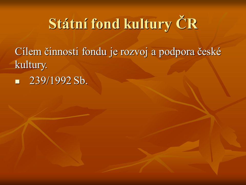 Státní fond kultury ČR Cílem činnosti fondu je rozvoj a podpora české kultury.