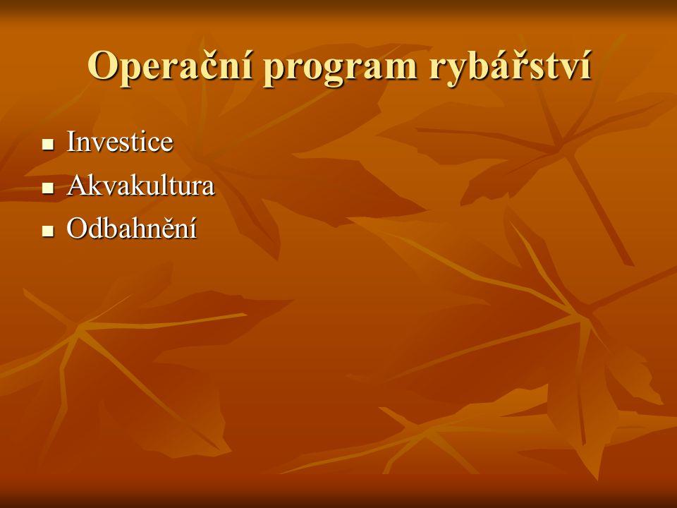 Operační program rybářství Investice Investice Akvakultura Akvakultura Odbahnění Odbahnění