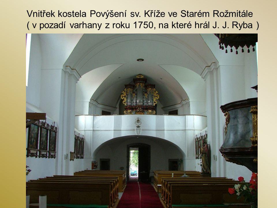 Vnitřek kostela Povýšení sv. Kříže ve Starém Rožmitále ( v pozadí varhany z roku 1750, na které hrál J. J. Ryba )