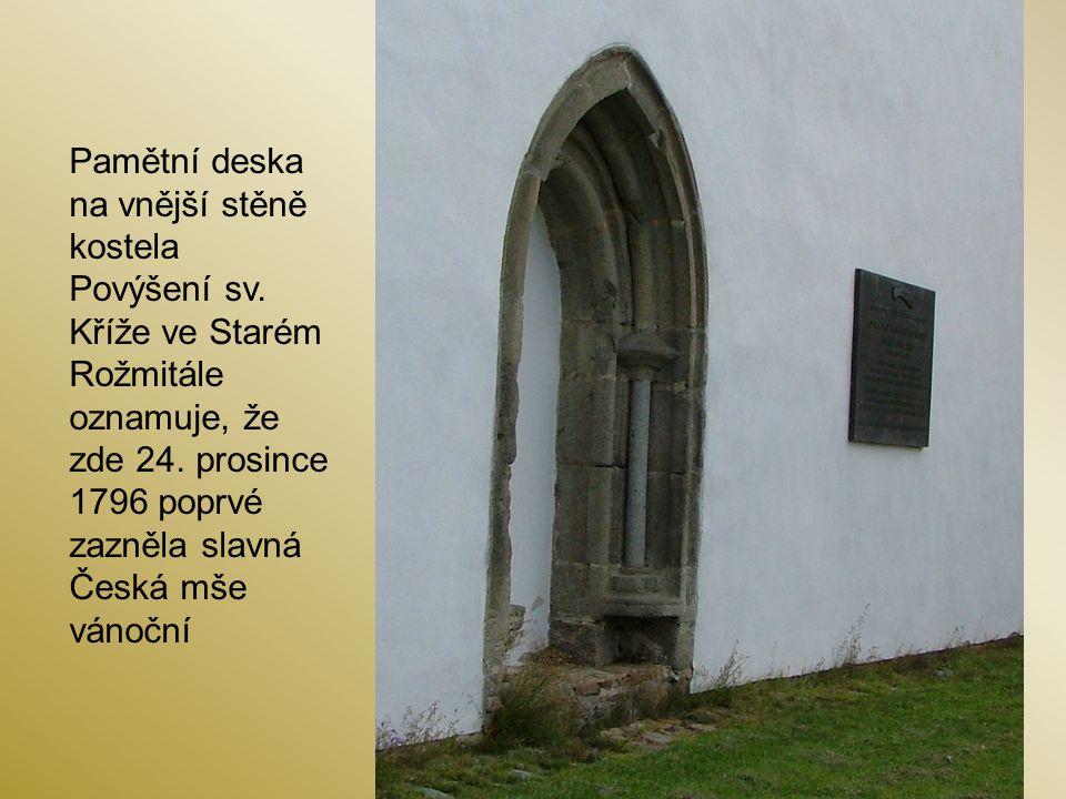 Pamětní deska na vnější stěně kostela Povýšení sv. Kříže ve Starém Rožmitále oznamuje, že zde 24. prosince 1796 poprvé zazněla slavná Česká mše vánočn