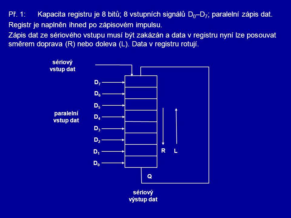 Př. 1:Kapacita registru je 8 bitů; 8 vstupních signálů D 0 –D 7 ; paralelní zápis dat. Registr je naplněn ihned po zápisovém impulsu. Zápis dat ze sér