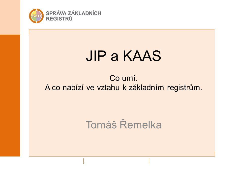 JIP a KAAS Co umí. A co nabízí ve vztahu k základním registrům. Tomáš Řemelka