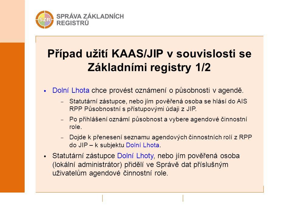 Případ užití KAAS/JIP v souvislosti se Základními registry 1/2 Dolní Lhota chce provést oznámení o působnosti v agendě. – Statutární zástupce, nebo jí