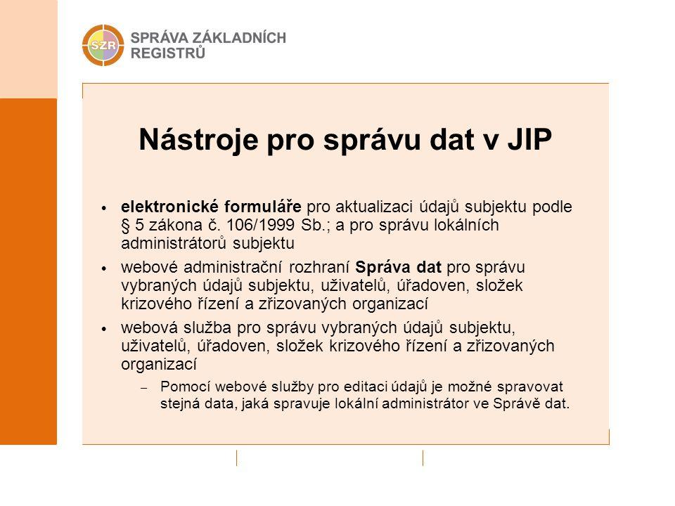 Nástroje pro správu dat v JIP elektronické formuláře pro aktualizaci údajů subjektu podle § 5 zákona č. 106/1999 Sb.; a pro správu lokálních administr