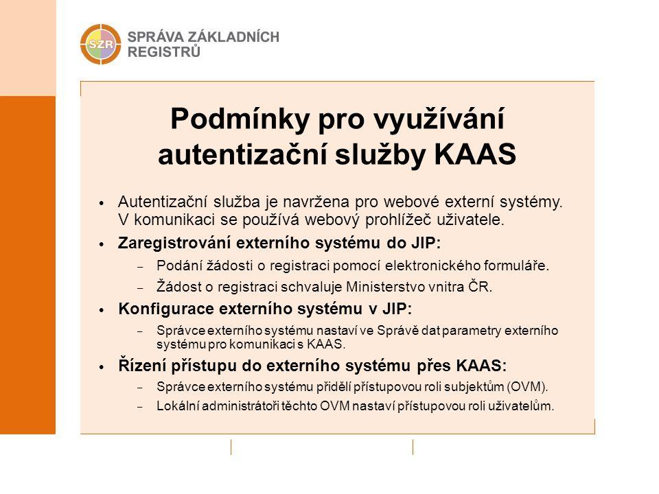 Podmínky pro využívání autentizační služby KAAS Autentizační služba je navržena pro webové externí systémy. V komunikaci se používá webový prohlížeč u
