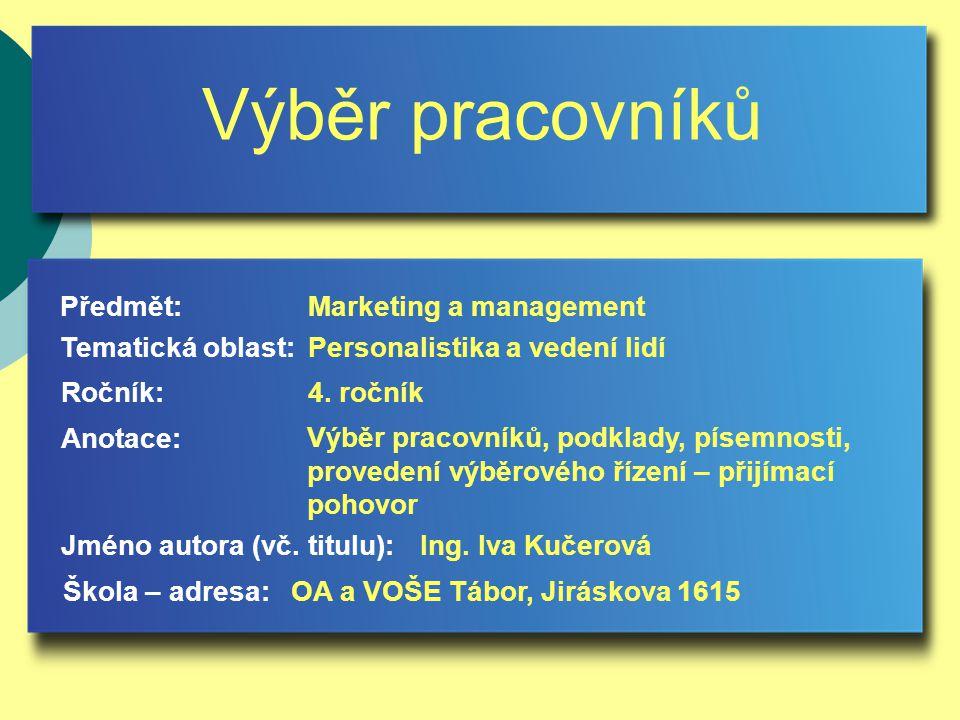 Výběr pracovníků Jméno autora (vč. titulu): Škola – adresa: Ročník: Předmět: Anotace: 4.