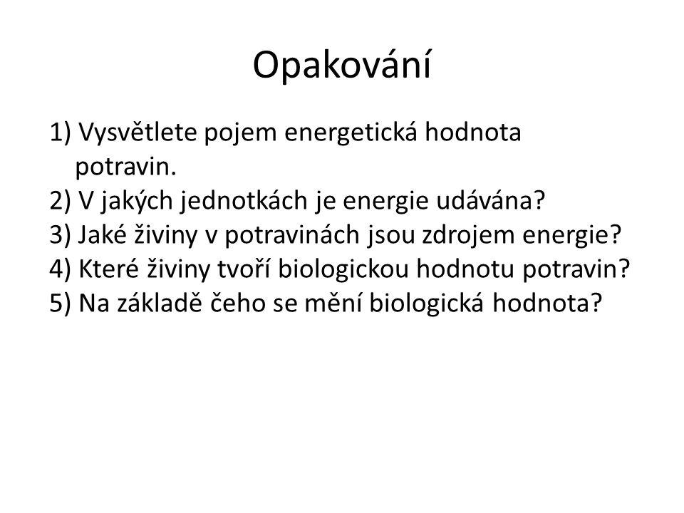 Opakování 1) Vysvětlete pojem energetická hodnota potravin. 2) V jakých jednotkách je energie udávána? 3) Jaké živiny v potravinách jsou zdrojem energ