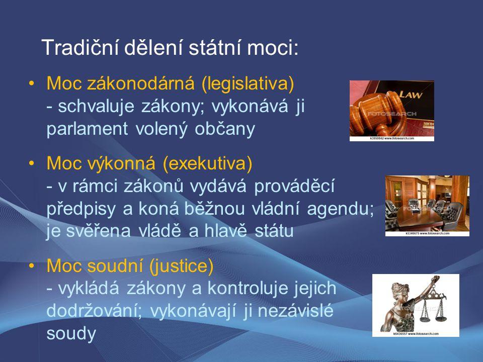 Tradiční dělení státní moci: Moc zákonodárná (legislativa) - schvaluje zákony; vykonává ji parlament volený občany Moc výkonná (exekutiva) - v rámci zákonů vydává prováděcí předpisy a koná běžnou vládní agendu; je svěřena vládě a hlavě státu Moc soudní (justice) - vykládá zákony a kontroluje jejich dodržování; vykonávají ji nezávislé soudy