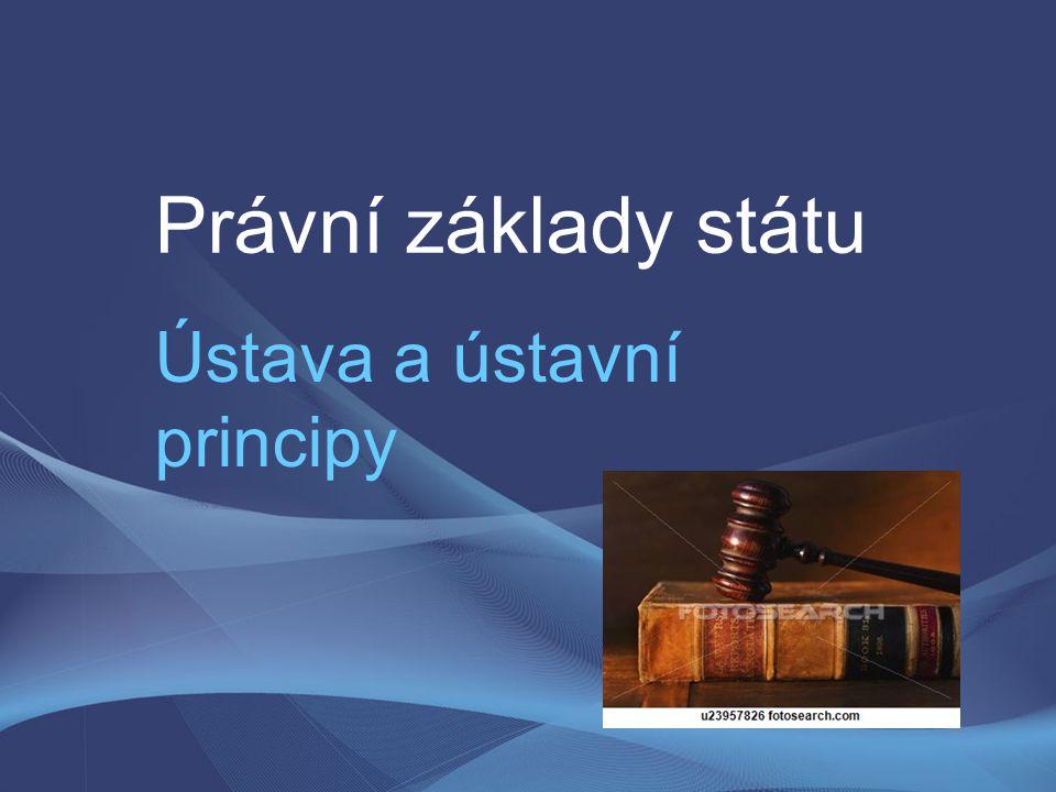 Ústava (konstituce) nejvyšší a základní zákon státu právní norma nejvyšší právní síly => ostatní právní normy z ní vycházejí a musí s ní být v souladu základním smyslem ústavy je stabilizační role v životě společnosti ústavu obvykle přijímá zákonodárný sbor (nebo občané v referendu)