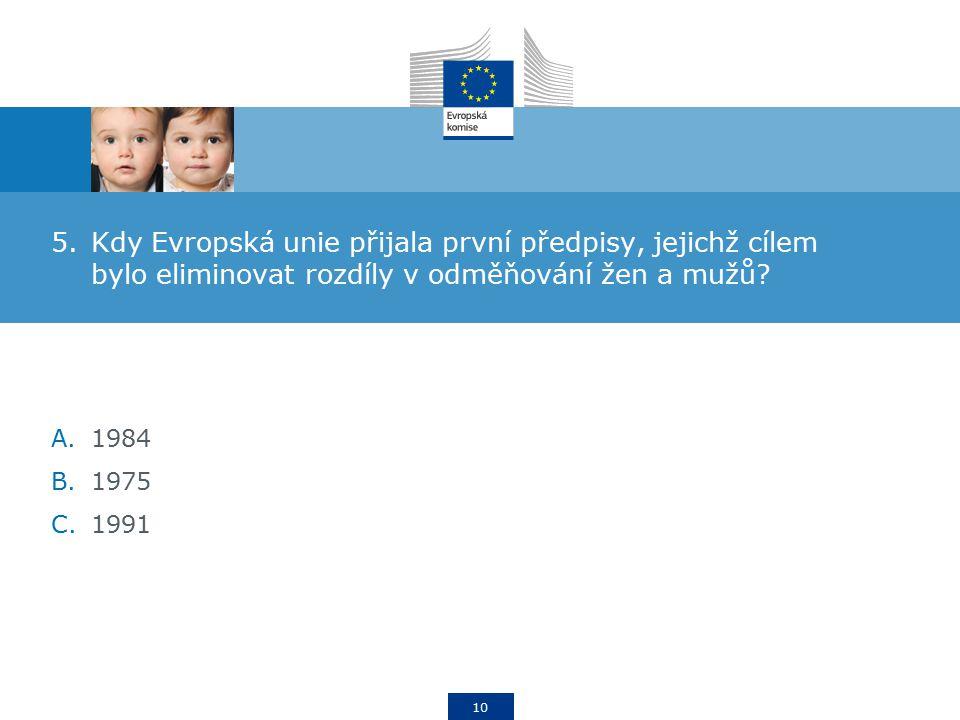 10 5.Kdy Evropská unie přijala první předpisy, jejichž cílem bylo eliminovat rozdíly v odměňování žen a mužů.