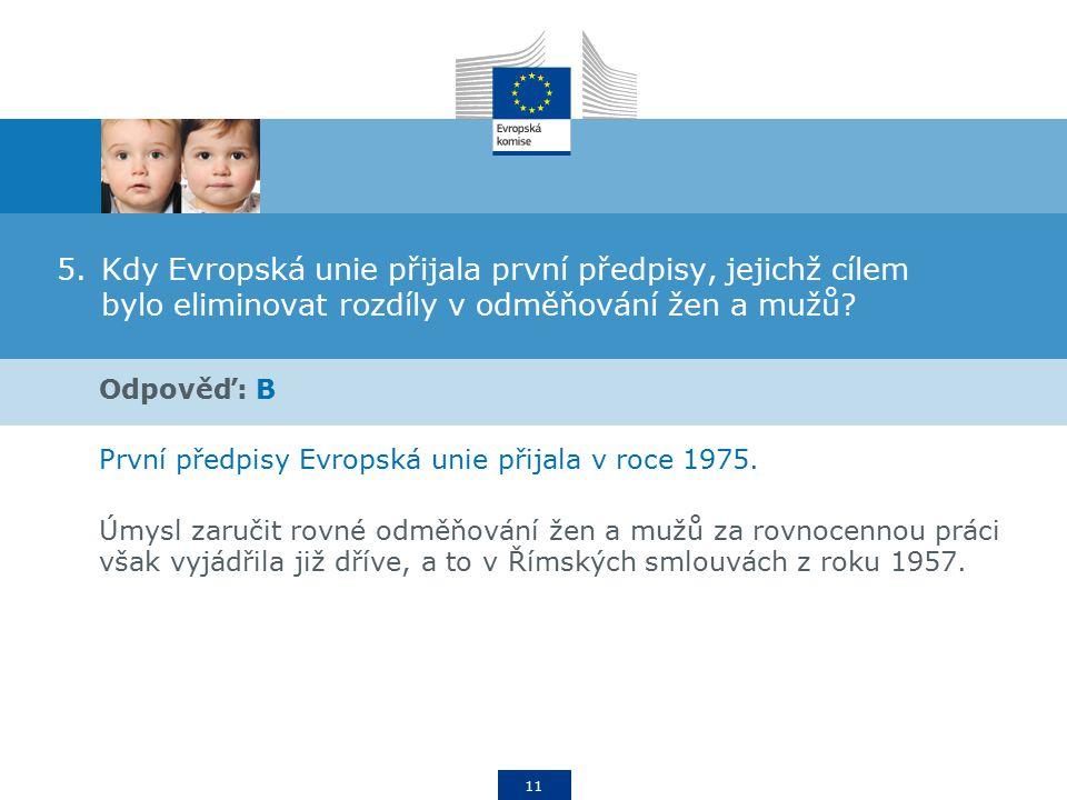 11 5.Kdy Evropská unie přijala první předpisy, jejichž cílem bylo eliminovat rozdíly v odměňování žen a mužů.