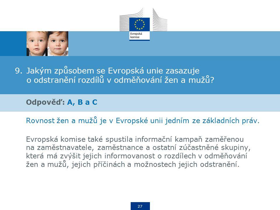 27 9.Jakým způsobem se Evropská unie zasazuje o odstranění rozdílů v odměňování žen a mužů.