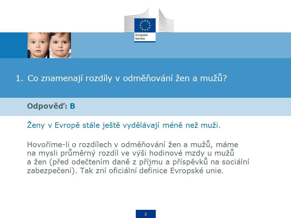 4 2.Jaký je rozdíl v odměňování žen a mužů v České republice? A.25,5% B.11% C.29,5%