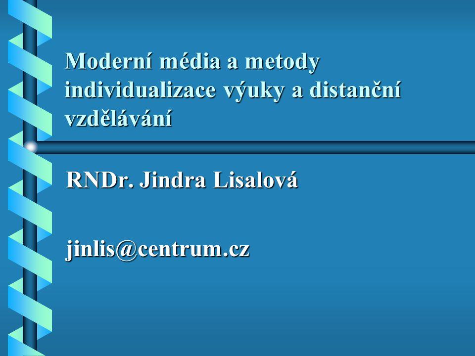 Moderní média a metody individualizace výuky a distanční vzdělávání RNDr. Jindra Lisalová jinlis@centrum.cz