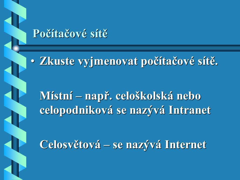 Počítačové sítě Zkuste vyjmenovat počítačové sítě.Zkuste vyjmenovat počítačové sítě.