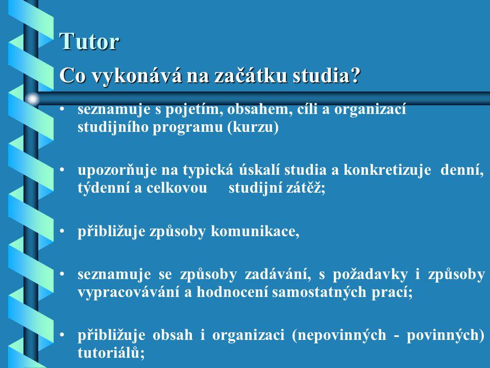 Tutor Co vykonává na začátku studia? seznamuje s pojetím, obsahem, cíli a organizací studijního programu (kurzu) upozorňuje na typická úskalí studia a