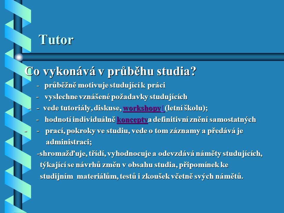 Tutor Co vykonává v průběhu studia? - průběžně motivuje studující k práci - průběžně motivuje studující k práci - vyslechne vznášené požadavky studují