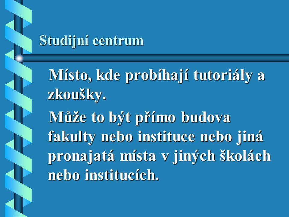 Studijní centrum Místo, kde probíhají tutoriály a zkoušky. Místo, kde probíhají tutoriály a zkoušky. Může to být přímo budova fakulty nebo instituce n