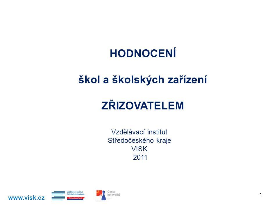 HODNOCENÍ škol a školských zařízení ZŘIZOVATELEM Vzdělávací institut Středočeského kraje VISK 2011 www.visk.cz 1