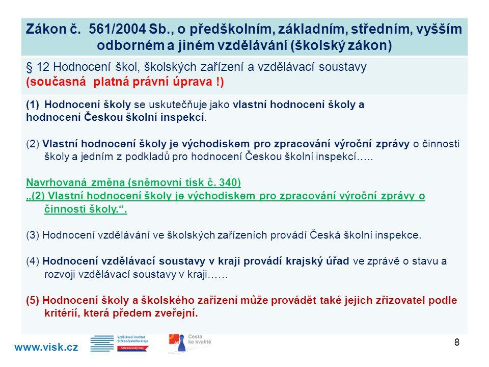 Zákon č. 561/2004 Sb., o předškolním, základním, středním, vyšším odborném a jiném vzdělávání (školský zákon) § 12 Hodnocení škol, školských zařízení