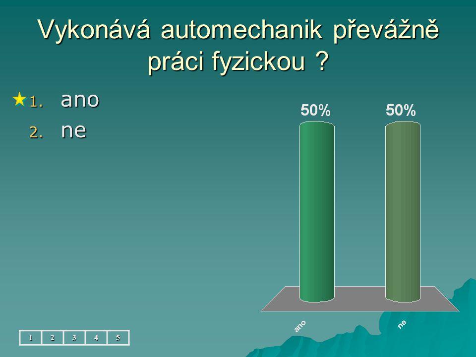 Vykonává automechanik převážně práci fyzickou 12345 1. ano 2. ne