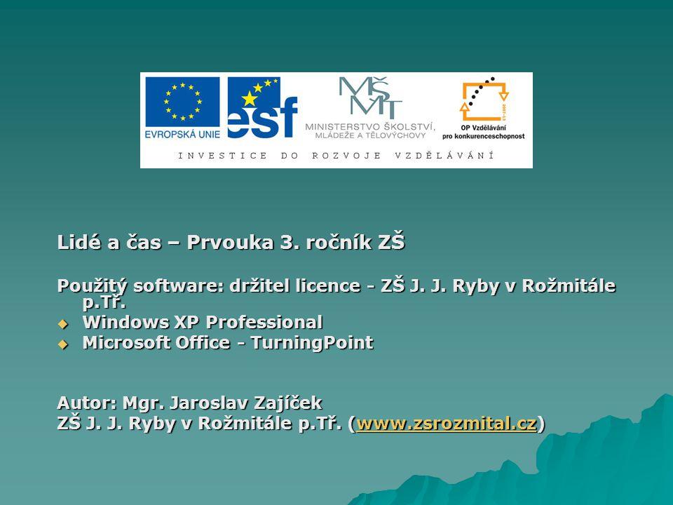 Lidé a čas – Prvouka 3. ročník ZŠ Použitý software: držitel licence - ZŠ J.
