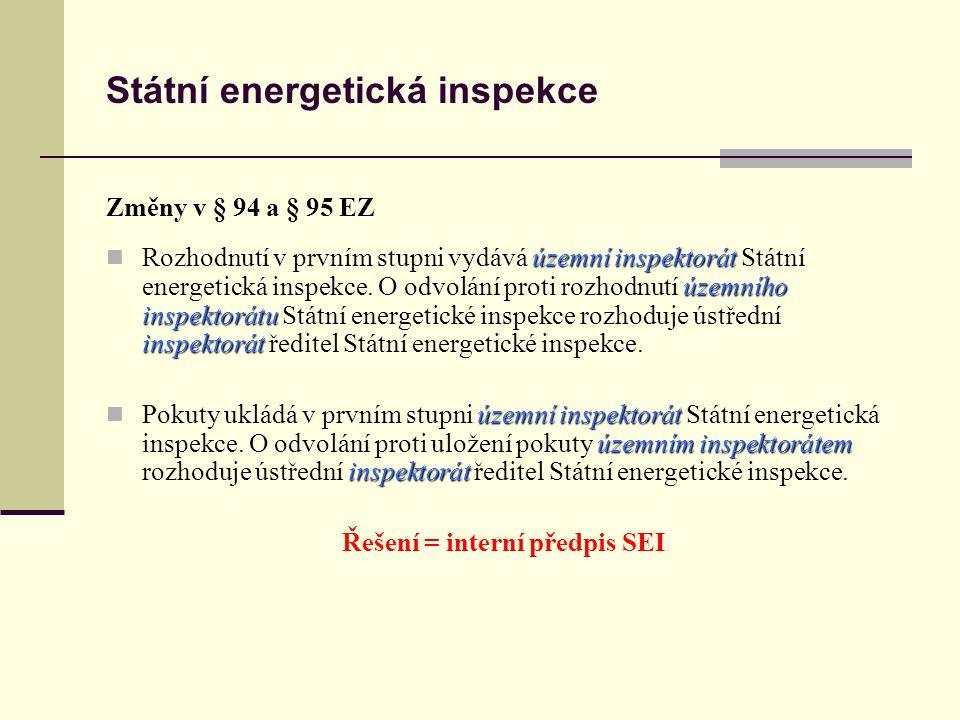 Státní energetická inspekce Změny v § 94 a § 95 EZ územní inspektorát územního inspektorátu inspektorát Rozhodnutí v prvním stupni vydává územní inspektorát Státní energetická inspekce.