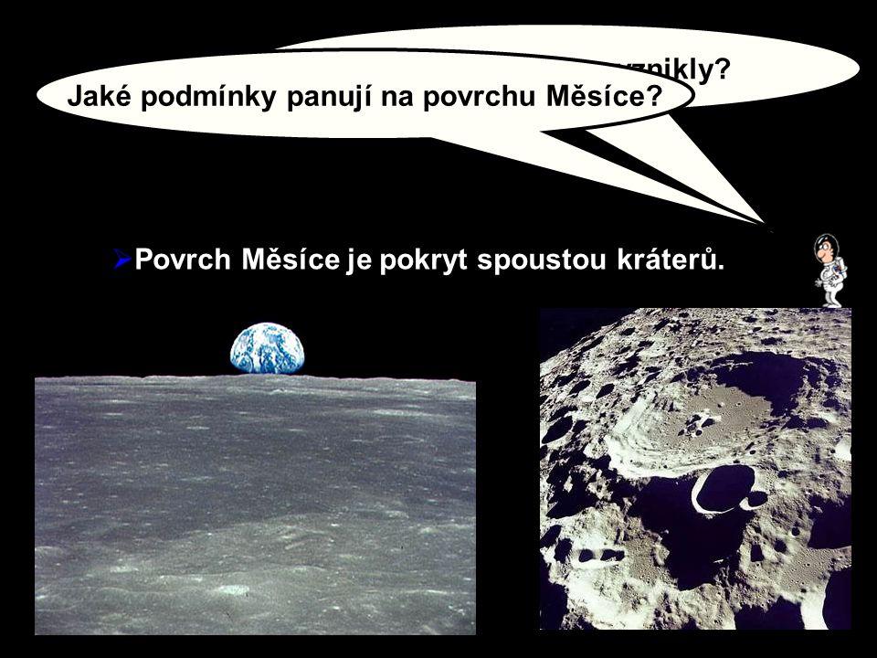 Jak tyto krátery vznikly?  Povrch Měsíce je pokryt spoustou kráterů. Jaké podmínky panují na povrchu Měsíce?