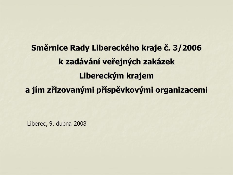 Směrnice Rady Libereckého kraje č. 3/2006 k zadávání veřejných zakázek Libereckým krajem a jím zřizovanými příspěvkovými organizacemi Liberec, 9. dubn