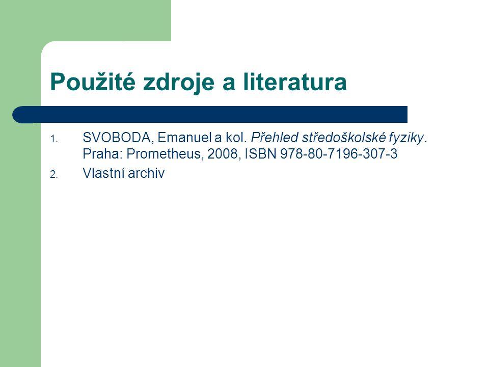 Použité zdroje a literatura 1. SVOBODA, Emanuel a kol. Přehled středoškolské fyziky. Praha: Prometheus, 2008, ISBN 978-80-7196-307-3 2. Vlastní archiv