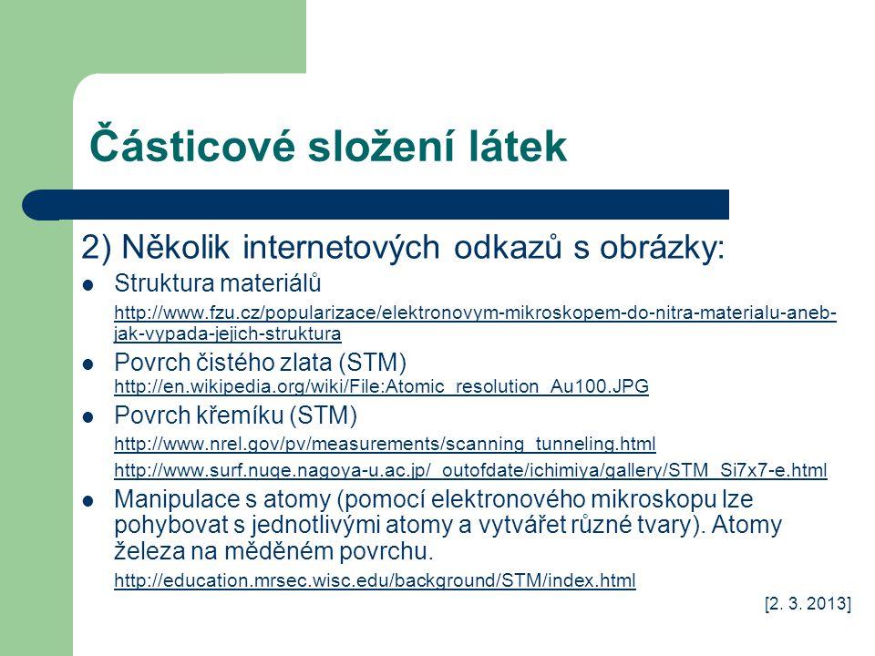 Částicové složení látek 2) Několik internetových odkazů s obrázky: Struktura materiálů http://www.fzu.cz/popularizace/elektronovym-mikroskopem-do-nitr