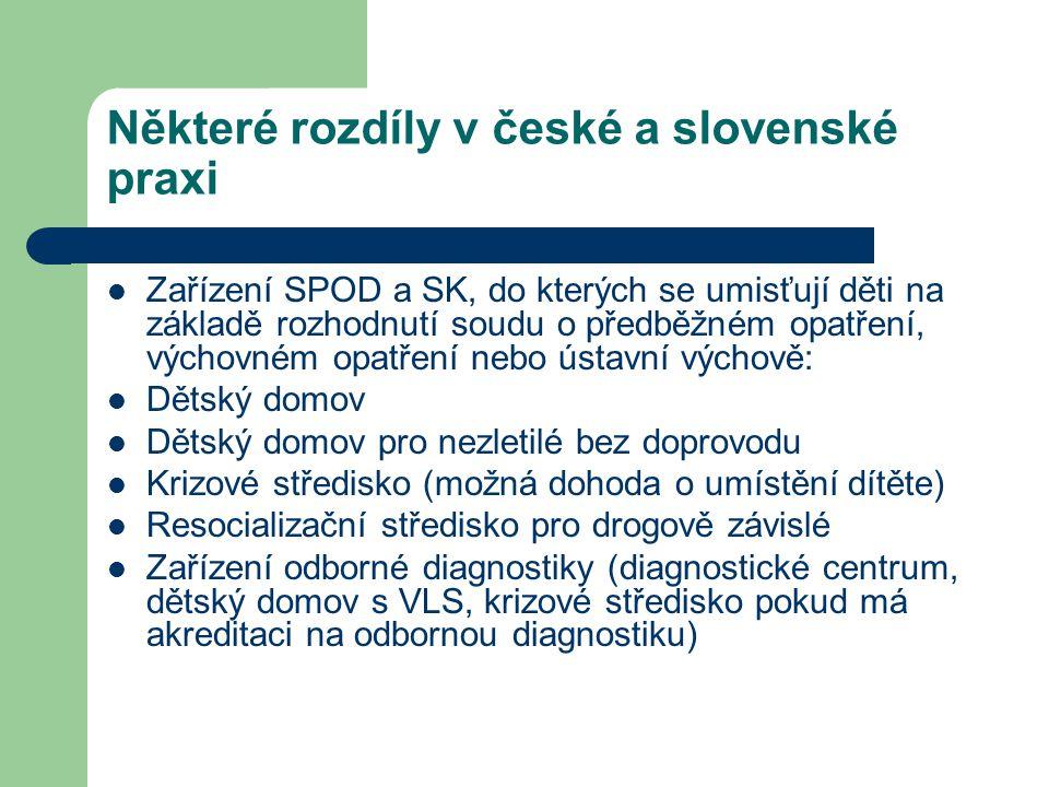 Některé rozdíly v české a slovenské praxi Zařízení SPOD a SK, do kterých se umisťují děti na základě rozhodnutí soudu o předběžném opatření, výchovném