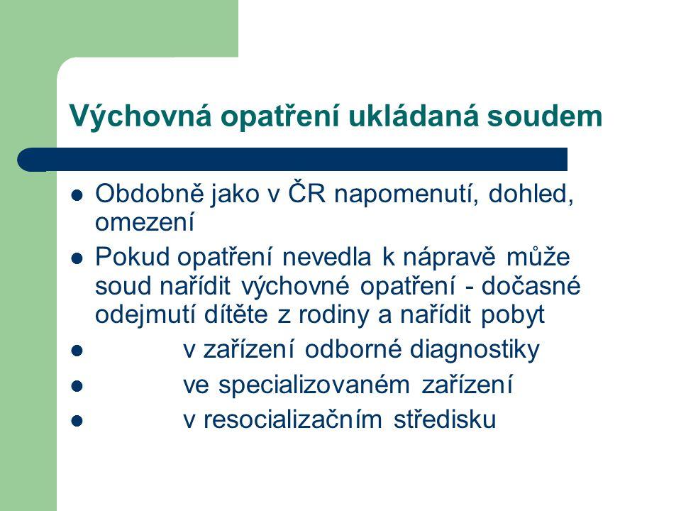 Výchovná opatření ukládaná soudem Obdobně jako v ČR napomenutí, dohled, omezení Pokud opatření nevedla k nápravě může soud nařídit výchovné opatření -