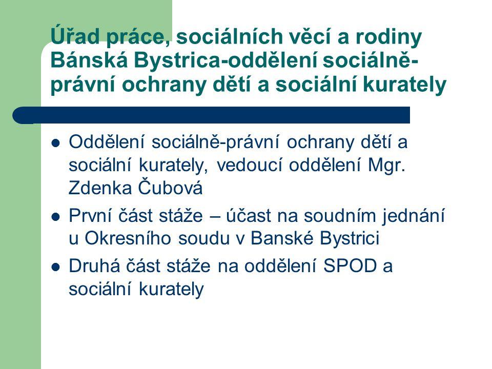Úřad práce, sociálních věcí a rodiny Bánská Bystrica-oddělení sociálně- právní ochrany dětí a sociální kurately Oddělení sociálně-právní ochrany dětí
