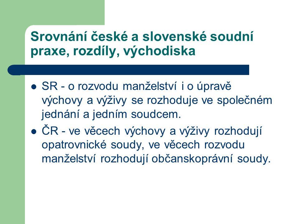 Srovnání české a slovenské soudní praxe, rozdíly, východiska SR - o rozvodu manželství i o úpravě výchovy a výživy se rozhoduje ve společném jednání a
