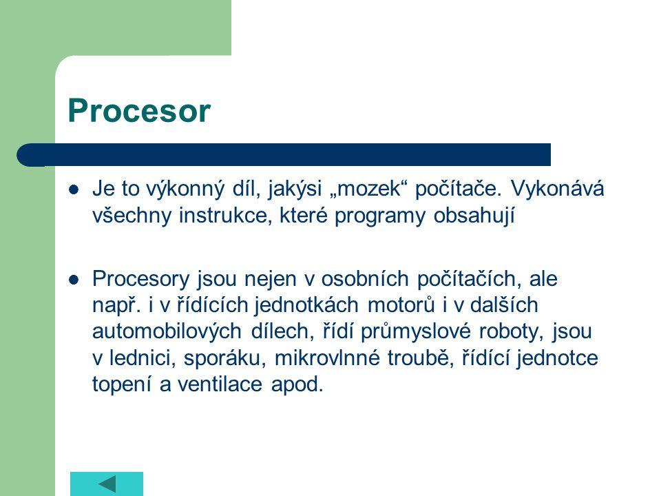 """Procesor Je to výkonný díl, jakýsi """"mozek počítače."""